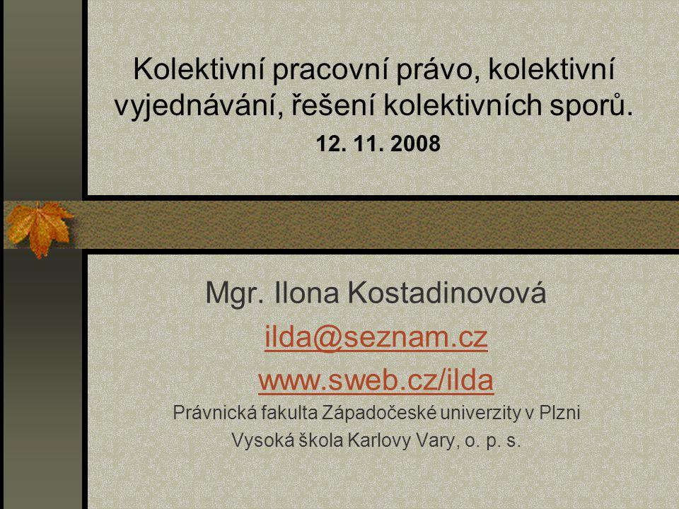 Kolektivní pracovní právo, kolektivní vyjednávání, řešení kolektivních sporů. 12. 11. 2008 Mgr. Ilona Kostadinovová ilda@seznam.cz www.sweb.cz/ilda Pr