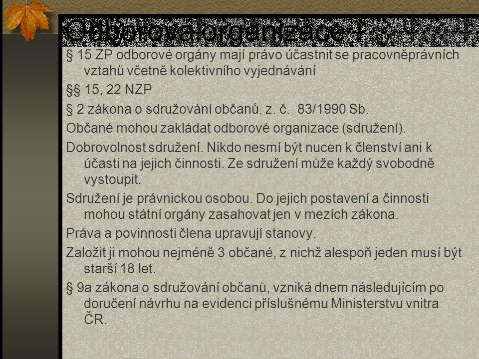 Odborová organizace § 15 ZP odborové orgány mají právo účastnit se pracovněprávních vztahů včetně kolektivního vyjednávání §§ 15, 22 NZP § 2 zákona o