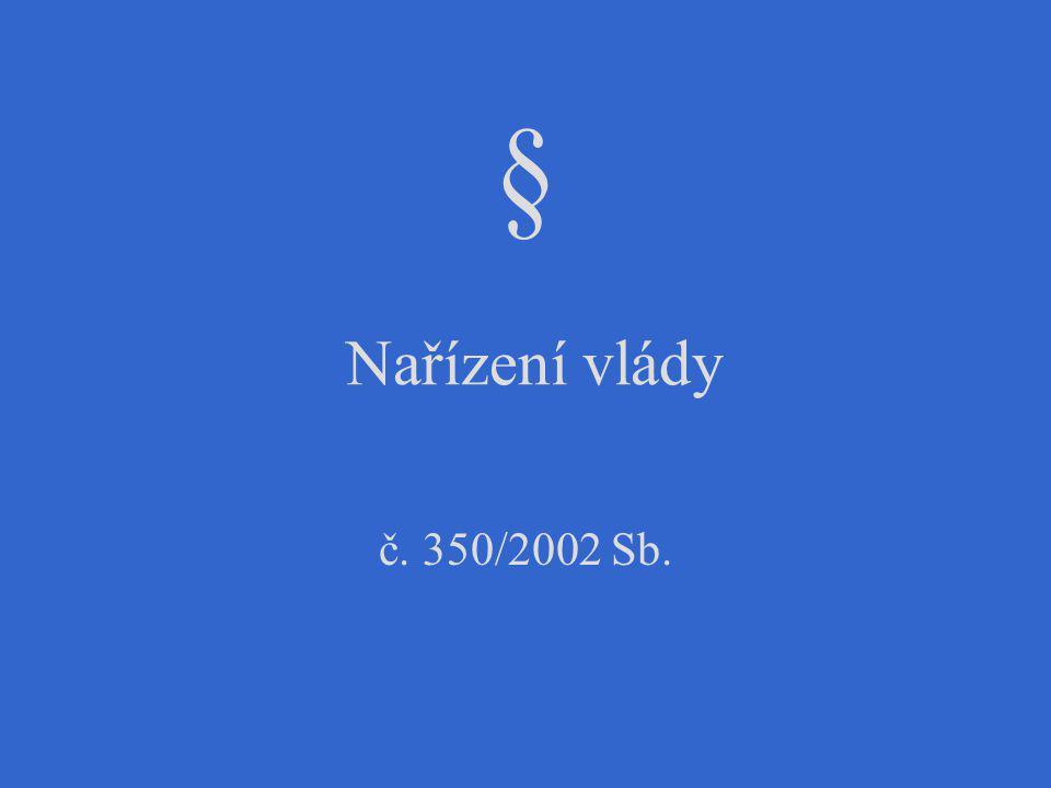 § Nařízení vlády č. 350/2002 Sb.