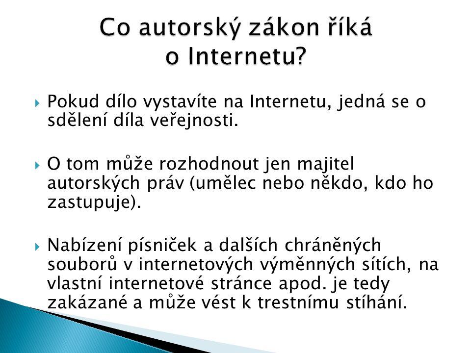  Pokud dílo vystavíte na Internetu, jedná se o sdělení díla veřejnosti.  O tom může rozhodnout jen majitel autorských práv (umělec nebo někdo, kdo h
