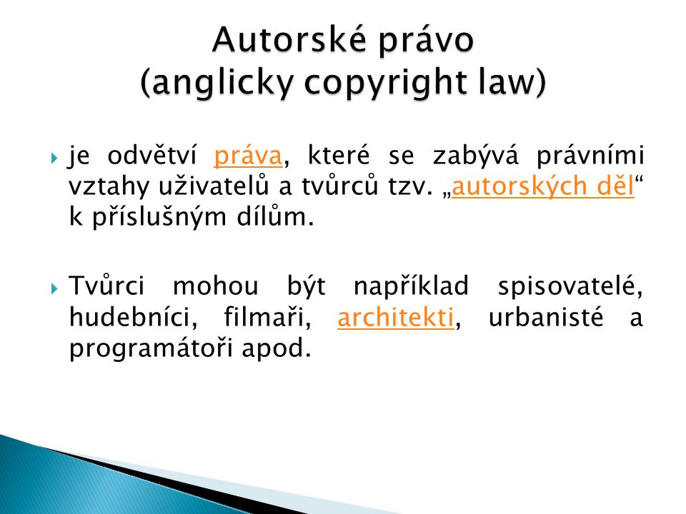 """ je odvětví práva, které se zabývá právními vztahy uživatelů a tvůrců tzv. """"autorských děl"""" k příslušným dílům.právaautorských děl  Tvůrci mohou být"""