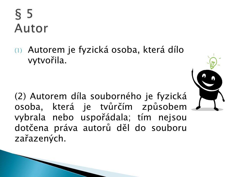 (1) Autorem je fyzická osoba, která dílo vytvořila.