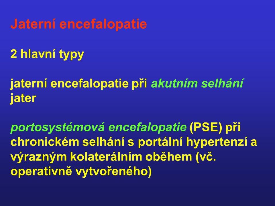 Jaterní encefalopatie 2 hlavní typy jaterní encefalopatie při akutním selhání jater portosystémová encefalopatie (PSE) při chronickém selhání s portální hypertenzí a výrazným kolaterálním oběhem (vč.