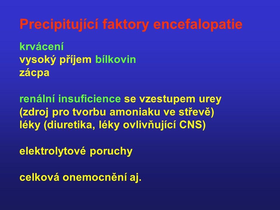 Precipitující faktory encefalopatie krvácení vysoký příjem bílkovin zácpa renální insuficience se vzestupem urey (zdroj pro tvorbu amoniaku ve střevě) léky (diuretika, léky ovlivňující CNS) elektrolytové poruchy celková onemocnění aj.