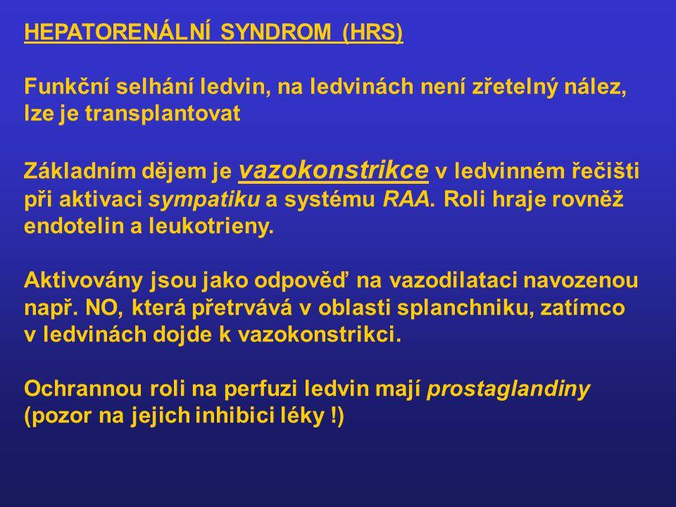 HEPATORENÁLNÍ SYNDROM (HRS) Funkční selhání ledvin, na ledvinách není zřetelný nález, lze je transplantovat Základním dějem je vazokonstrikce v ledvin