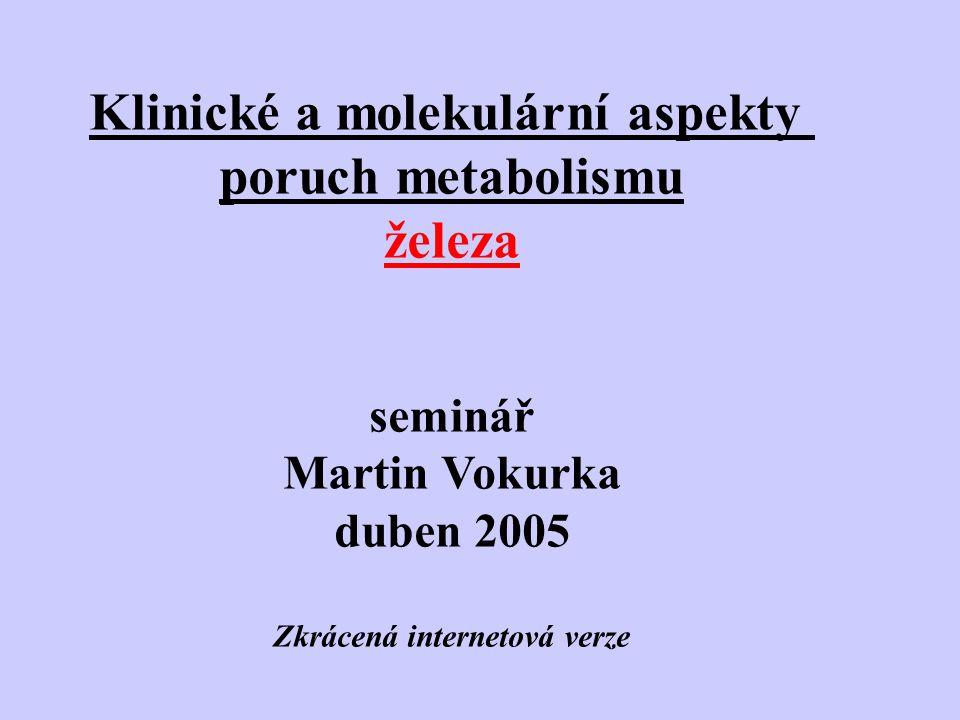 Klinické a molekulární aspekty poruch metabolismu železa seminář Martin Vokurka duben 2005 Zkrácená internetová verze