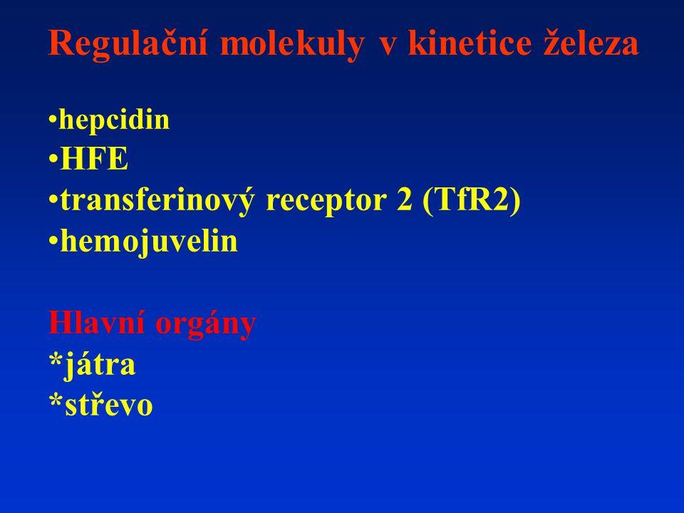 Regulační molekuly v kinetice železa hepcidin HFE transferinový receptor 2 (TfR2) hemojuvelin Hlavní orgány *játra *střevo