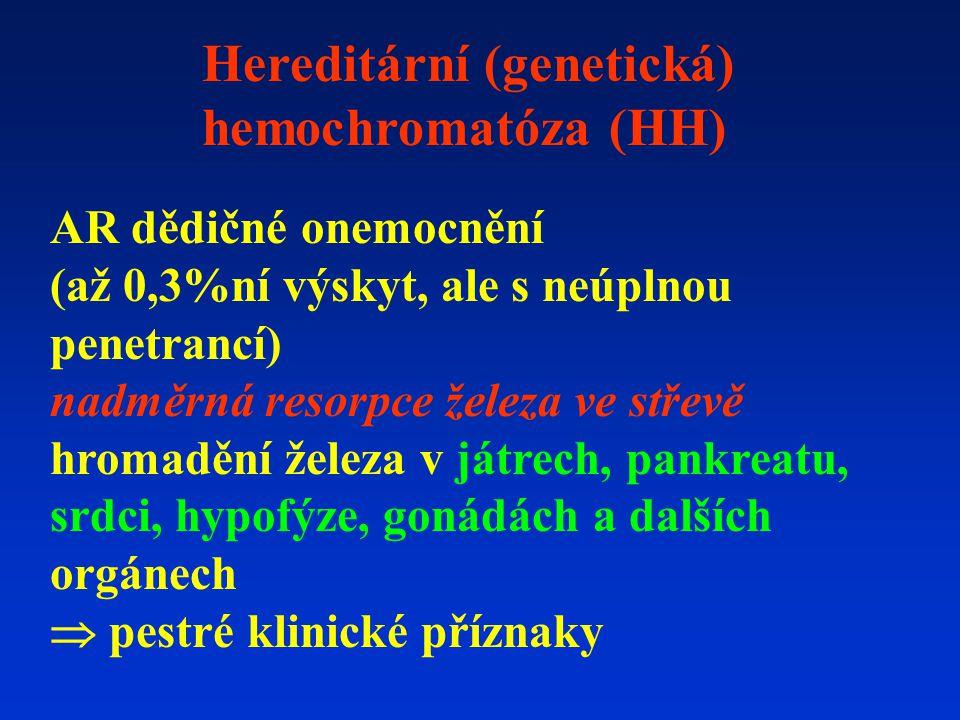 AR dědičné onemocnění (až 0,3%ní výskyt, ale s neúplnou penetrancí) nadměrná resorpce železa ve střevě hromadění železa v játrech, pankreatu, srdci, hypofýze, gonádách a dalších orgánech  pestré klinické příznaky Hereditární (genetická) hemochromatóza (HH)