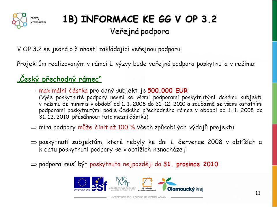 11 Veřejná podpora 1B) INFORMACE KE GG V OP 3.2 V OP 3.2 se jedná o činnosti zakládající veřejnou podporu! Projektům realizovaným v rámci 1. výzvy bud