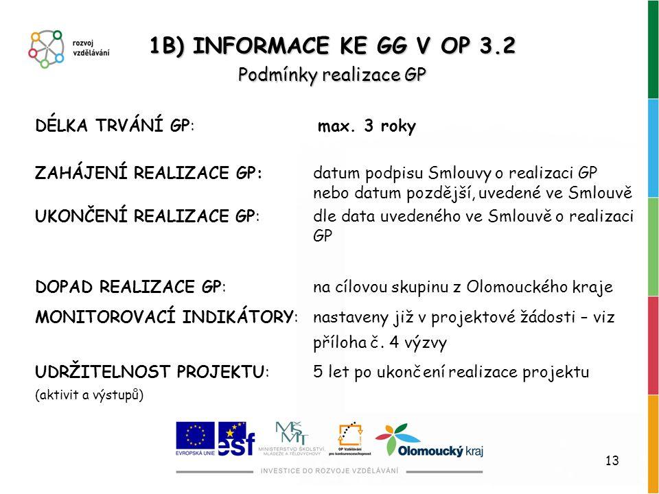 13 1B) INFORMACE KE GG V OP 3.2 Podmínky realizace GP DÉLKA TRVÁNÍ GP: max. 3 roky ZAHÁJENÍ REALIZACE GP:datum podpisu Smlouvy o realizaci GP nebo dat