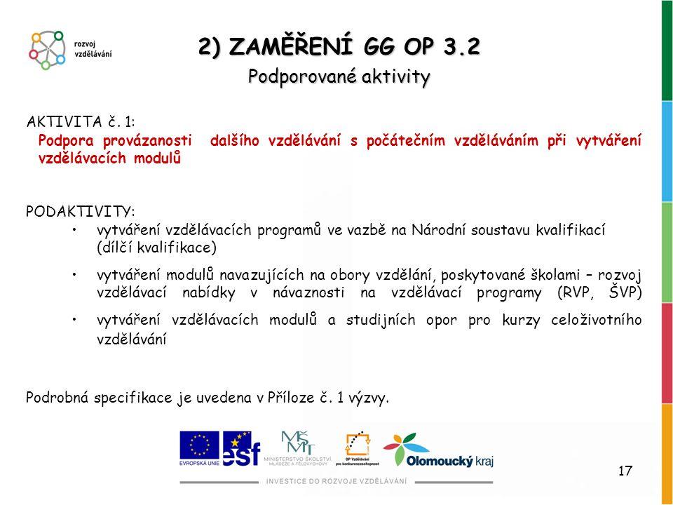 17 2) ZAMĚŘENÍ GG OP 3.2 Podporované aktivity AKTIVITA č. 1: Podpora provázanosti dalšího vzdělávání s počátečním vzděláváním při vytváření vzdělávací