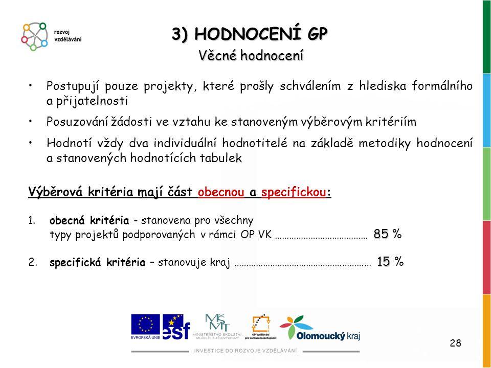 28 3) HODNOCENÍ GP Věcné hodnocení Postupují pouze projekty, které prošly schválením z hlediska formálního a přijatelnosti Posuzování žádosti ve vztah