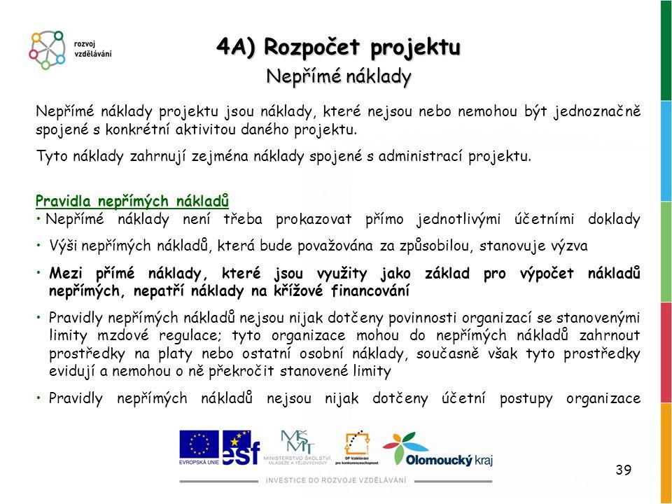 39 4A) Rozpočet projektu Nepřímé náklady Nepřímé náklady projektu jsou náklady, které nejsou nebo nemohou být jednoznačně spojené s konkrétní aktivito