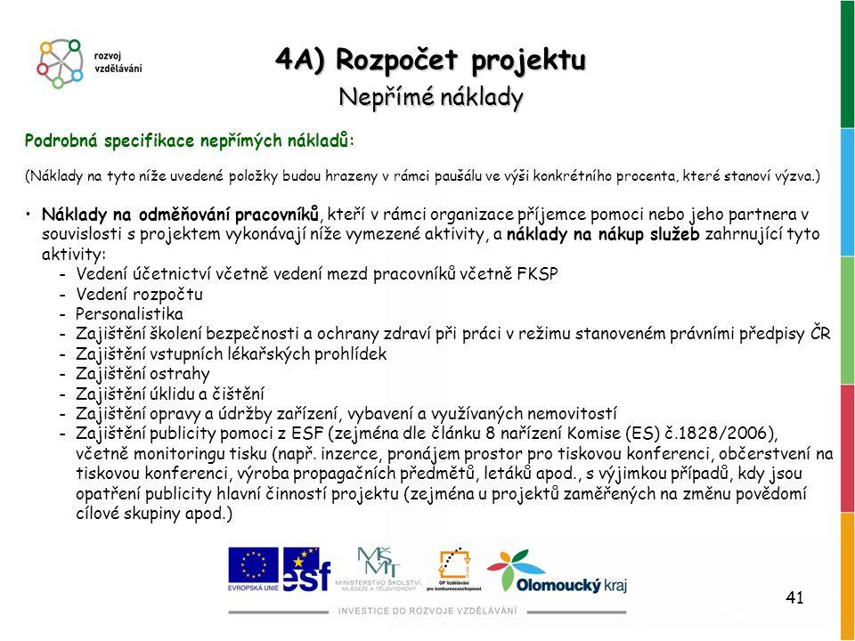 41 4A) Rozpočet projektu Nepřímé náklady Podrobná specifikace nepřímých nákladů: (Náklady na tyto níže uvedené položky budou hrazeny v rámci paušálu v