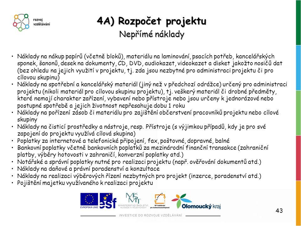 43 4A) Rozpočet projektu Nepřímé náklady Náklady na nákup papírů (včetně bloků), materiálu na laminování, psacích potřeb, kancelářských sponek, šanonů