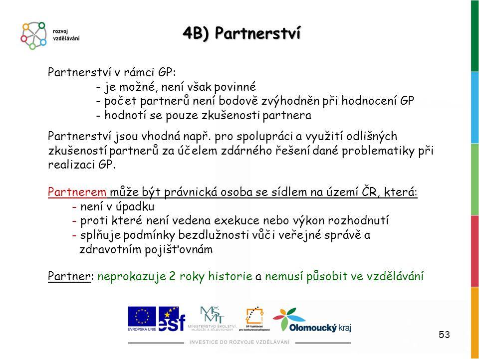 53 4B) Partnerství Partnerství v rámci GP: - je možné, není však povinné - počet partnerů není bodově zvýhodněn při hodnocení GP - hodnotí se pouze zk