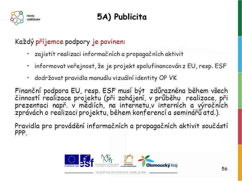 56 5A) Publicita Každý příjemce podpory je povinen: zajistit realizaci informačních a propagačních aktivit informovat veřejnost, že je projekt spolufi