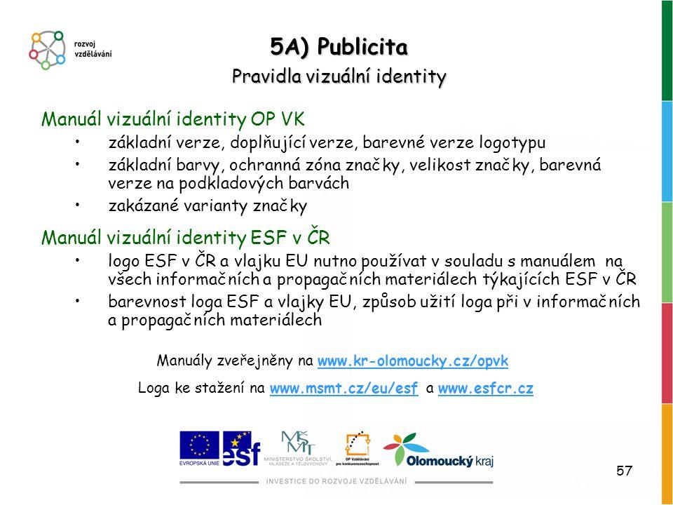 57 Pravidla vizuální identity 5A) Publicita Manuál vizuální identity OP VK základní verze, doplňující verze, barevné verze logotypu základní barvy, oc