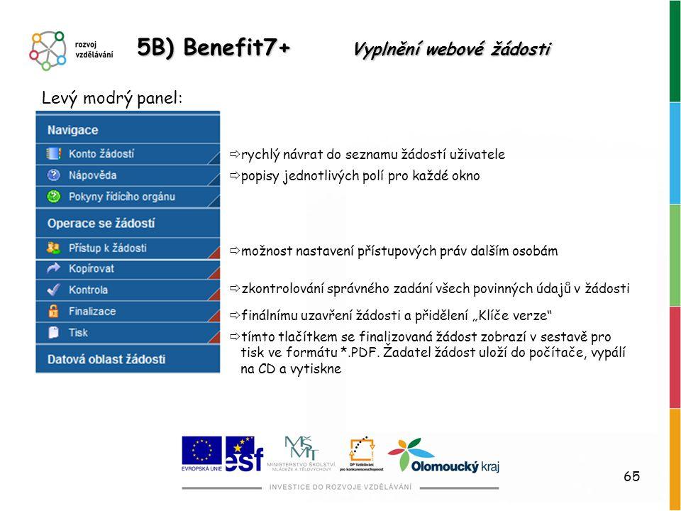 65 5B) Benefit7+ Vyplnění webové žádosti  popisy jednotlivých polí pro každé okno  rychlý návrat do seznamu žádostí uživatele  možnost nastavení př