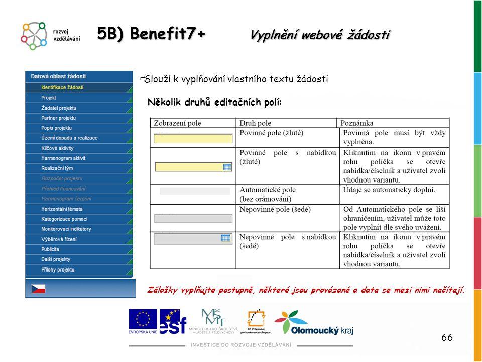66  Slouží k vyplňování vlastního textu žádosti Několik druhů editačních polí: 5B) Benefit7+ Vyplnění webové žádosti Záložky vyplňujte postupně, někt