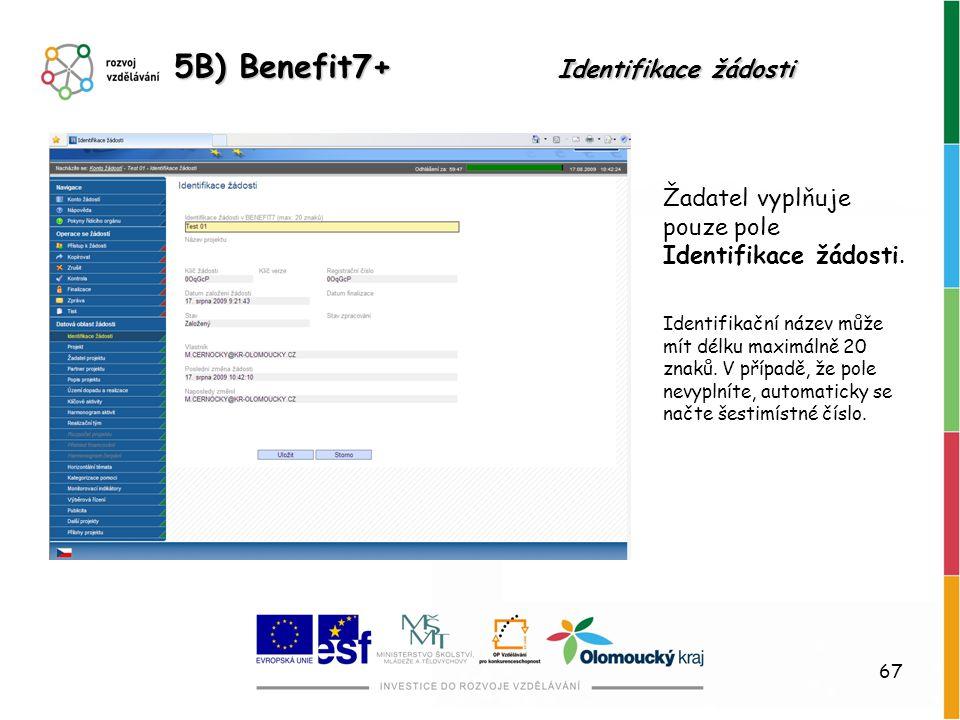 67 5B) Benefit7+ Identifikace žádosti Žadatel vyplňuje pouze pole Identifikace žádosti. Identifikační název může mít délku maximálně 20 znaků. V přípa