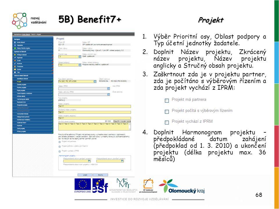 68 1.Výběr Prioritní osy, Oblast podpory a Typ účetní jednotky žadatele. 2.Doplnit Název projektu, Zkrácený název projektu, Název projektu anglicky a