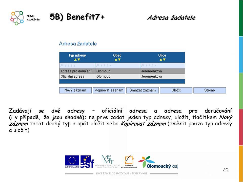 70 5B) Benefit7+ Adresa žadatele Zadávají se dvě adresy – oficiální adresa a adresa pro doručování (i v případě, že jsou shodné): nejprve zadat jeden