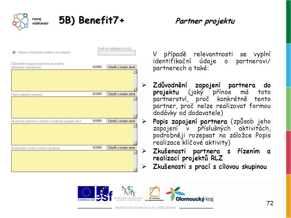 72 5B) Benefit7+ Partner projektu V případě relevantnosti se vyplní identifikační údaje o partnerovi/ partnerech a také:  Zdůvodnění zapojení partner