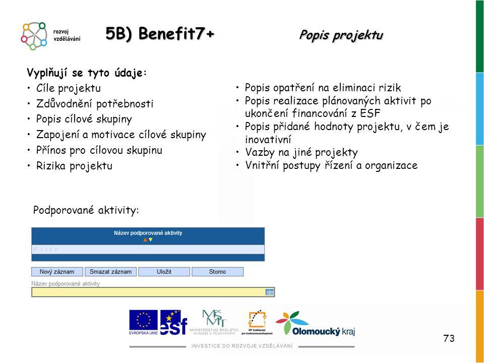 73 5B) Benefit7+ Popis projektu Vyplňují se tyto údaje: Cíle projektu Zdůvodnění potřebnosti Popis cílové skupiny Zapojení a motivace cílové skupiny P