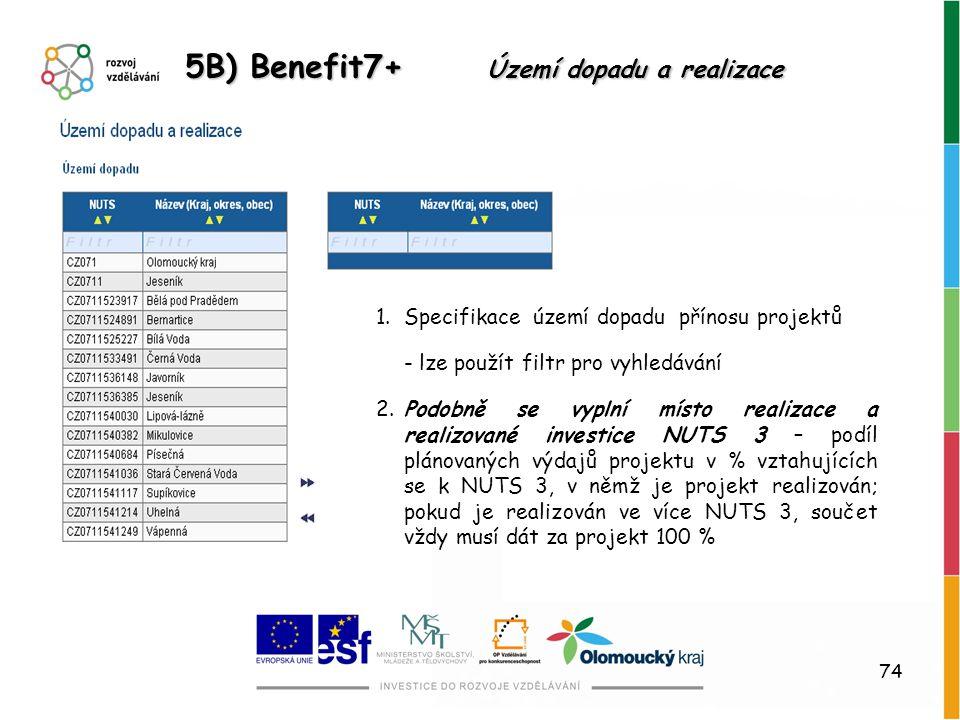 74 5B) Benefit7+ Území dopadu a realizace 1.Specifikace území dopadu přínosu projektů - lze použít filtr pro vyhledávání 2.Podobně se vyplní místo rea