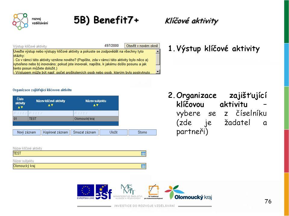 76 5B) Benefit7+ Klíčové aktivity 1.Výstup klíčové aktivity 2.Organizace zajišťující klíčovou aktivitu – vybere se z číselníku (zde je žadatel a partn