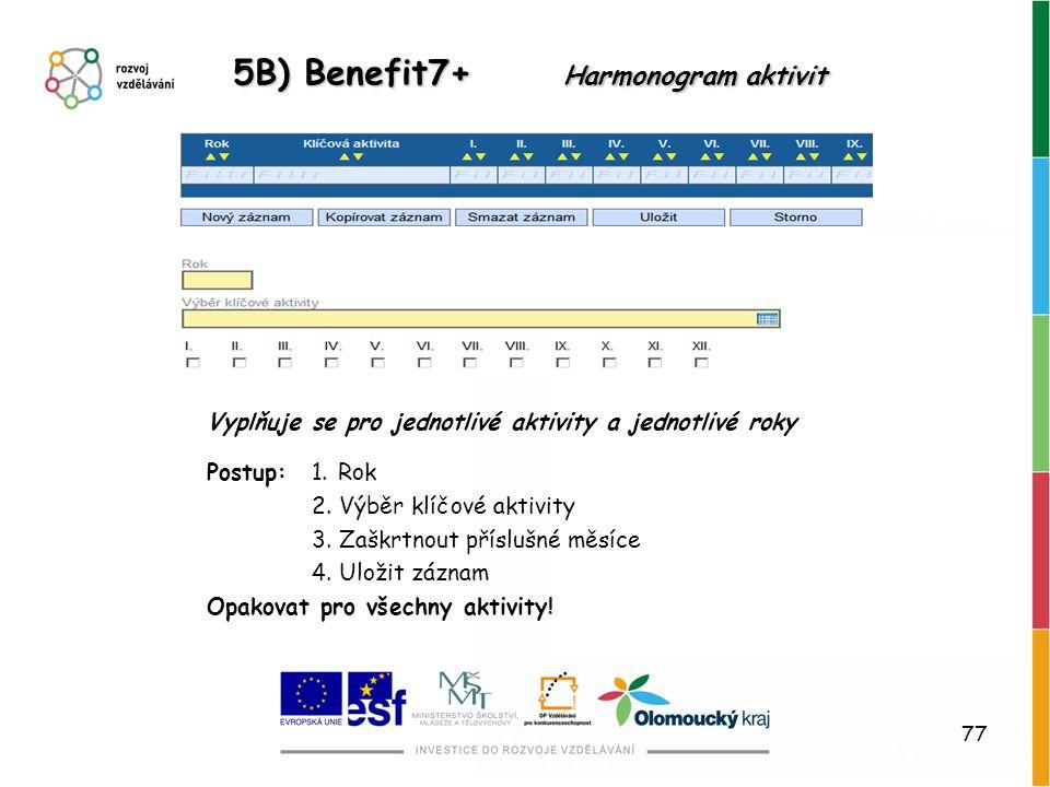 77 5B) Benefit7+ Harmonogram aktivit Vyplňuje se pro jednotlivé aktivity a jednotlivé roky Postup:1. Rok 2. Výběr klíčové aktivity 3. Zaškrtnout přísl