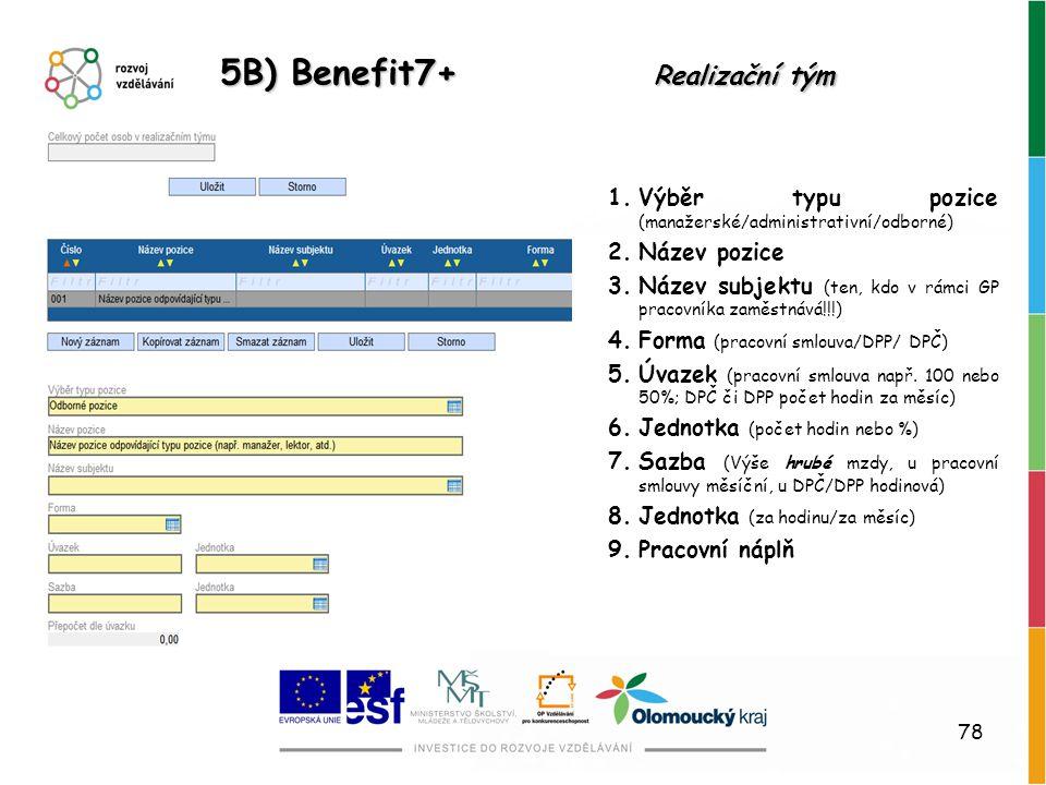 78 5B) Benefit7+ Realizační tým 1.Výběr typu pozice (manažerské/administrativní/odborné) 2.Název pozice 3.Název subjektu (ten, kdo v rámci GP pracovní