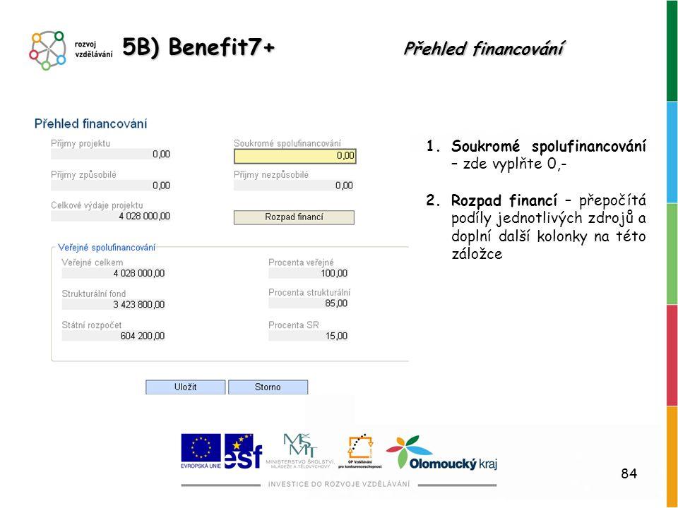 84 1.Soukromé spolufinancování – zde vyplňte 0,- 2.Rozpad financí – přepočítá podíly jednotlivých zdrojů a doplní další kolonky na této záložce 5B) Be