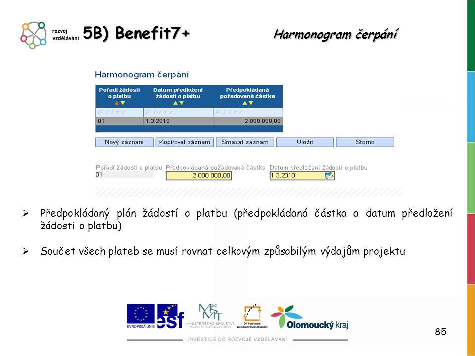 85 5B) Benefit7+ Harmonogram čerpání  Předpokládaný plán žádostí o platbu (předpokládaná částka a datum předložení žádosti o platbu)  Součet všech p