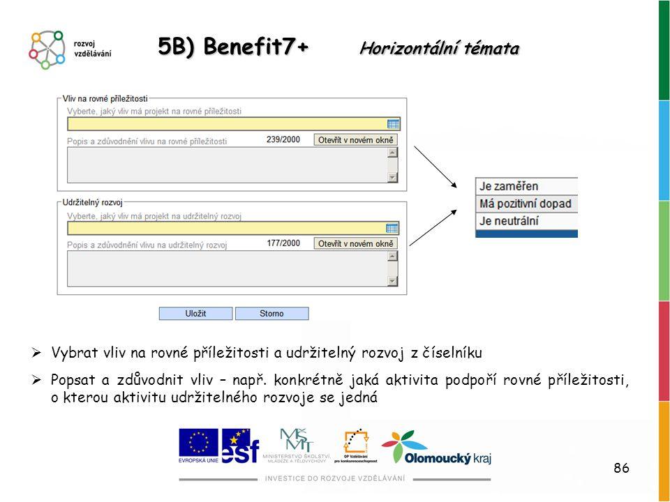 86 5B) Benefit7+ Horizontální témata  Vybrat vliv na rovné příležitosti a udržitelný rozvoj z číselníku  Popsat a zdůvodnit vliv – např. konkrétně j