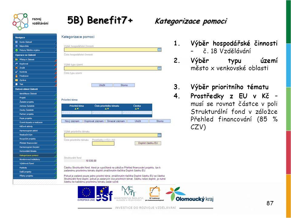 87 5B) Benefit7+ Kategorizace pomoci 1.Výběr hospodářské činnosti – č. 18 Vzdělávání 2.Výběr typu území město x venkovské oblasti 3.Výběr prioritního