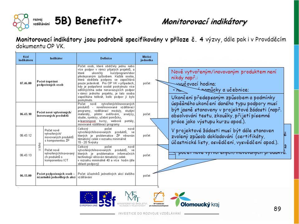 89 5B) Benefit7+ Monitorovací indikátory Monitorovací indikátory jsou podrobně specifikovány v příloze č. 4 výzvy, dále pak i v Prováděcím dokumentu O