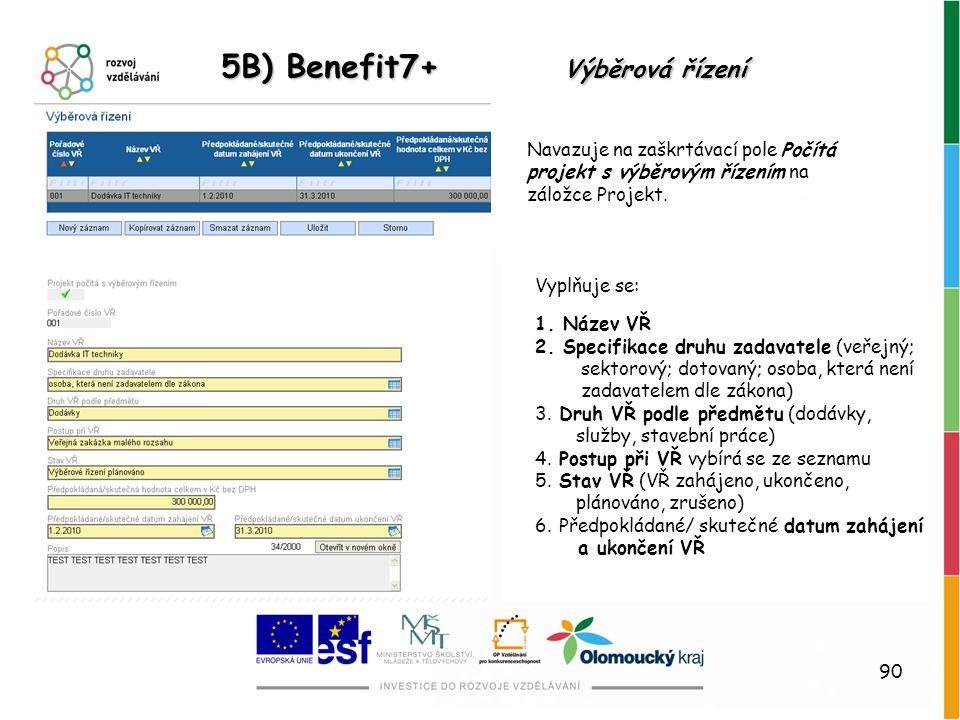 90 5B) Benefit7+ Výběrová řízení Navazuje na zaškrtávací pole Počítá projekt s výběrovým řízením na záložce Projekt. Vyplňuje se: 1. Název VŘ 2. Speci