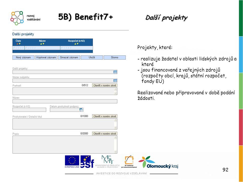 92 5B) Benefit7+ Další projekty Projekty, které: - realizuje žadatel v oblasti lidských zdrojů a které - jsou financované z veřejných zdrojů (rozpočty
