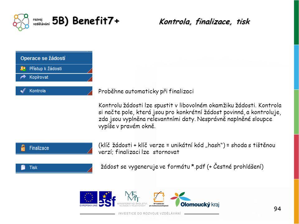 94 5B) Benefit7+ Kontrola, finalizace, tisk Proběhne automaticky při finalizaci Kontrolu žádosti lze spustit v libovolném okamžiku žádosti. Kontrola s