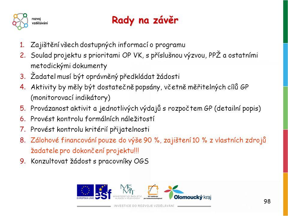 98 Rady na závěr 1.Zajištění všech dostupných informací o programu 2.Soulad projektu s prioritami OP VK, s příslušnou výzvou, PPŽ a ostatními metodick