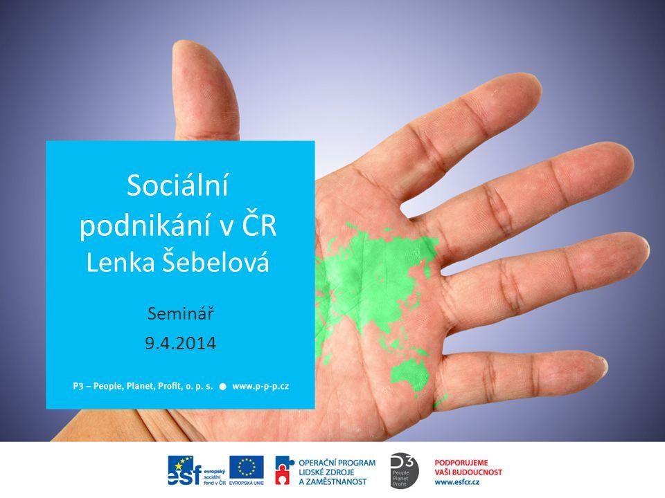 Sociální podnikání v ČR Lenka Šebelová Seminář 9.4.2014