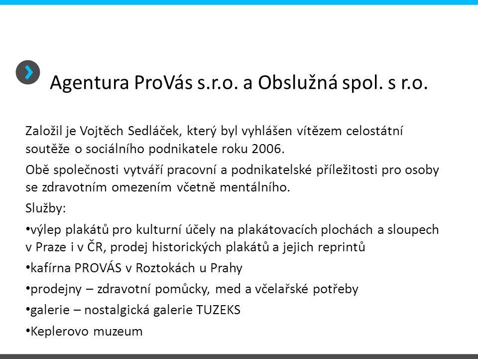 Agentura ProVás s.r.o. a Obslužná spol. s r.o. Založil je Vojtěch Sedláček, který byl vyhlášen vítězem celostátní soutěže o sociálního podnikatele rok