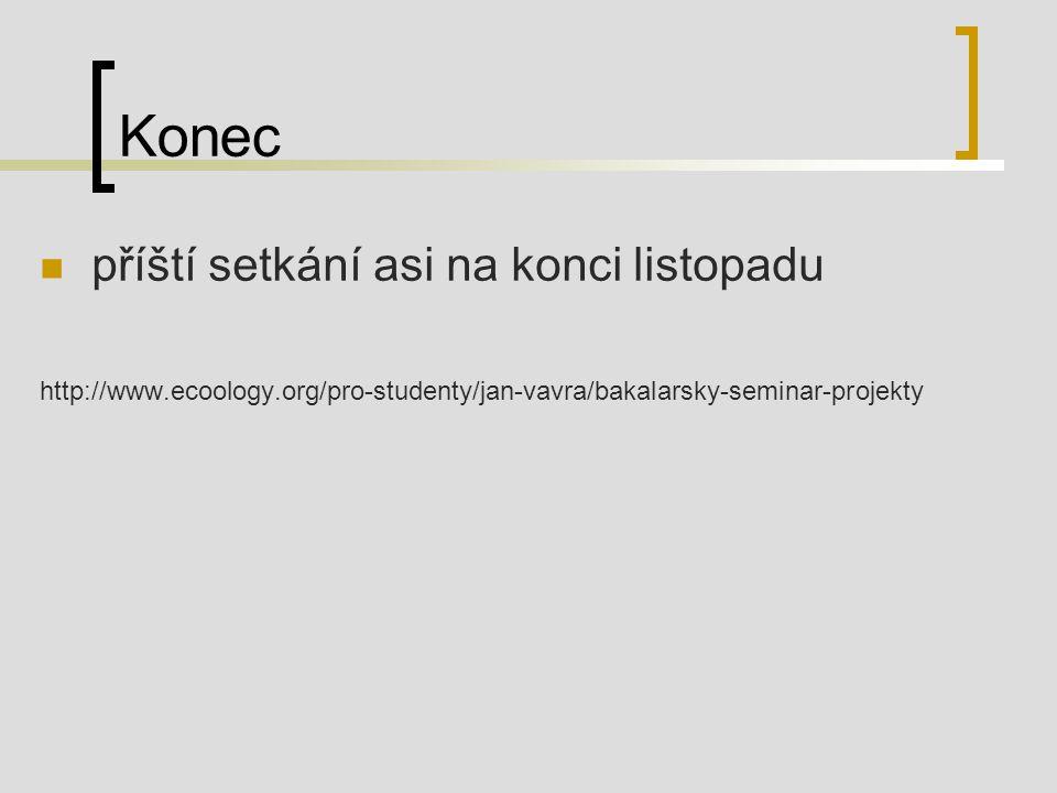 Konec příští setkání asi na konci listopadu http://www.ecoology.org/pro-studenty/jan-vavra/bakalarsky-seminar-projekty