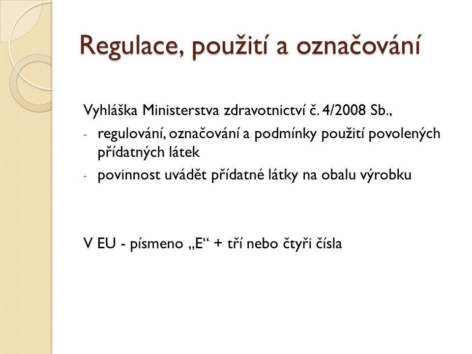 Regulace, použití a označování Vyhláška Ministerstva zdravotnictví č. 4/2008 Sb., - regulování, označování a podmínky použití povolených přídatných lá