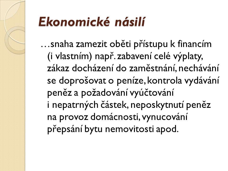Ekonomické násilí …snaha zamezit oběti přístupu k financím (i vlastním) např.