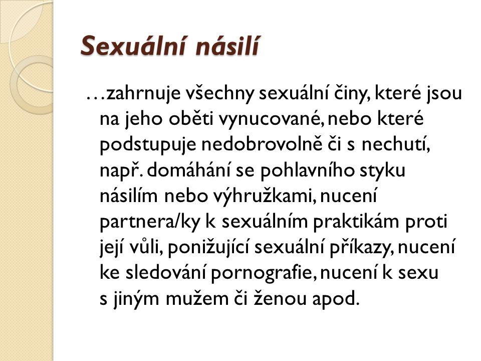 Sexuální násilí …zahrnuje všechny sexuální činy, které jsou na jeho oběti vynucované, nebo které podstupuje nedobrovolně či s nechutí, např.
