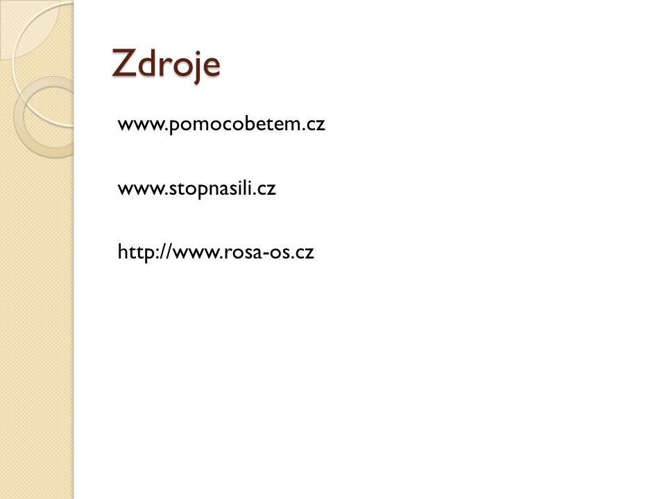 Zdroje www.pomocobetem.cz www.stopnasili.cz http://www.rosa-os.cz