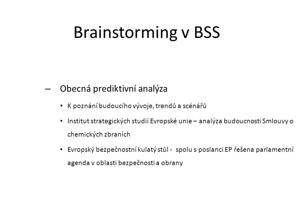 Brainstorming v BSS – Obecná prediktivní analýza K poznání budoucího vývoje, trendů a scénářů Institut strategických studií Evropské unie – analýza bu